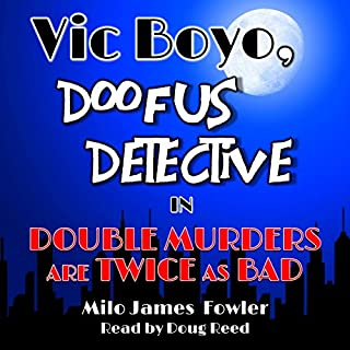 Vic Boyo, Doofus Detective in: Double Murders Are Twice as Bad audiobook cover art