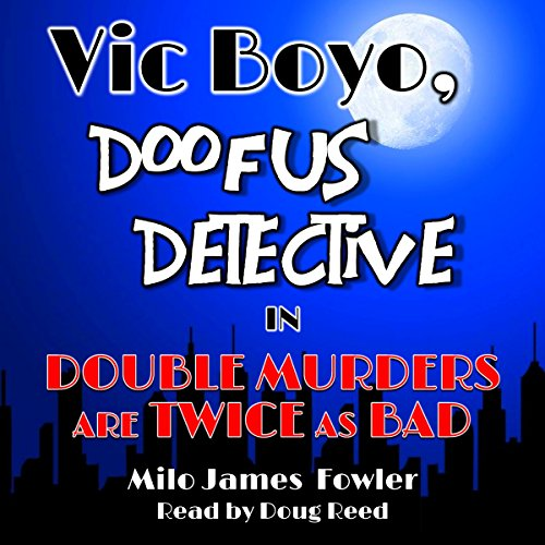 Vic Boyo, Doofus Detective in: Double Murders Are Twice as Bad Titelbild