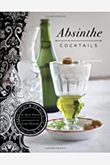 Absinthe Cocktails: 50 Ways to Mix with the Green Fairy Kindle Edition