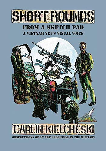 Short Rounds from a Sketch Pad: A Vietnam Vet's Visual Voice