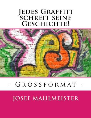 Jedes Graffiti schreit seine Geschichte!: - Grossformat - (Grafitti Großformat, Band 2)