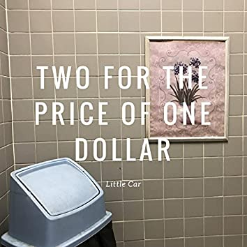 Two for the Price of One Dollar