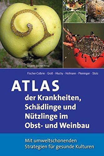 Atlas der Krankheiten, Schädlinge und Nützlinge im Obst- und Weinbau: Mit umweltschonenden Strategien für gesunde Kulturen