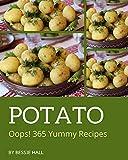 Oops! 365 Yummy Potato Recipes: A Yummy Potato Cookbook You Will Love