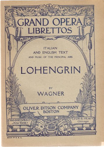 Lohengrin (Grand Opera Librettos): Containing the German Text with an English Translation and the Music of all the Principal Airs