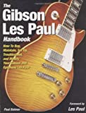 The Gibson Les Paul Handbook: How To Buy, Maintain, Set Up, Troubleshoot,