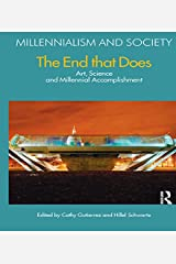 The End That Does: Art, Science and Millennial Accomplishment (Millennialism and Society Book 3) Kindle Edition