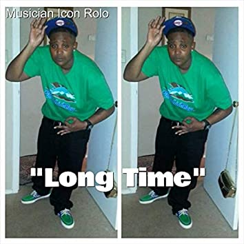 """Long Time"""