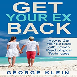 Get Your Ex Back: How to Get Your Ex Back with Proven Psychological Techniques audiobook cover art
