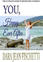 You, Happy Ever After: The Ultimate Guide to Re-Creating Yourself (Especially After Divorce or Heartbreak)