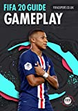 FIFA 20 Gameplay Guide: 225 pages of pro tips to get better at the game. (English Edition)