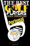 (Golf Journal) The best golf players are born In Portugal: Best Birthday Golf Funny Notebook for Golf Players Gift for vw golf,swing usga rules ... golf fun to take notes (6x9) 120p