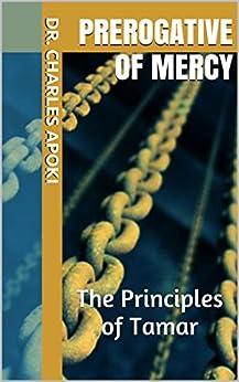 Prerogative of Mercy: The Principles of Tamar by [Dr. Charles Apoki, Ufuoma Apoki]