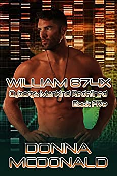William 874X (Cyborgs Mankind Redefined Book 5) by [Donna McDonald]