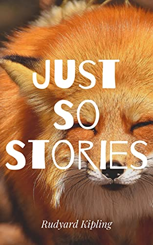 Just So Stories: With lovely illustrations (English Edition)