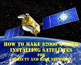 HOW TO MAKE $2000 A WEEK INSTALLING SATELLITES FOR DIRECTV OR DISH NETWORK
