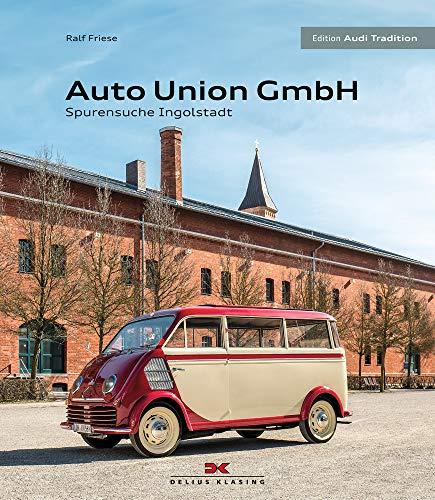 Auto Union GmbH: Spurensuche Ingolstadt