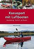 Kanusport mit Luftbooten: Ausrüstung · Technik · 30 Touren (German Edition)