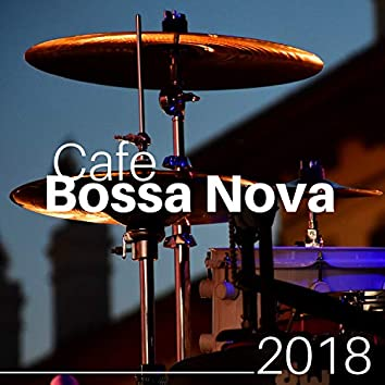 Cafe Bossa Nova 2018 - Enjoy Countless Hours of the Best Jazz Music Around