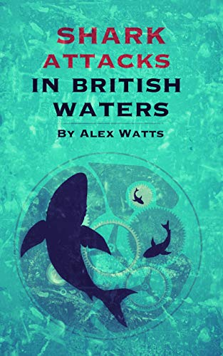 Shark Attacks In British Waters (English Edition)