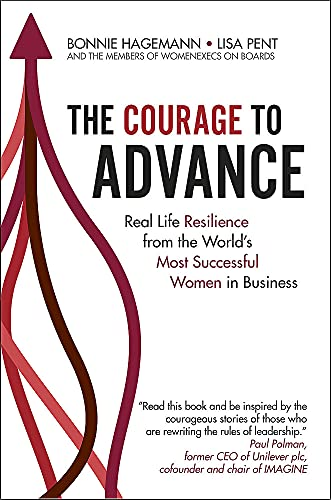 Compare Textbook Prices for The Courage To Advance: Real life resilience from the world's most successful women in business  ISBN 9781529368994 by Hagemann, Bonnie,Pent, Lisa,The WomenExecs on Boards