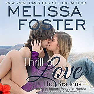 Thrill of Love     Love in Bloom: The Bradens at Peaceful Harbor, Book 6              By:                                                                                                                                 Melissa Foster                               Narrated by:                                                                                                                                 B.J. Harrison                      Length: 8 hrs and 31 mins     34 ratings     Overall 4.9