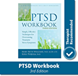 The PTSD Workbook (Simple, Effective Techniques for Overcoming Traumatic Stress Symptoms)