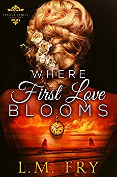 Where First Love Blooms: A LaFleur Family Paranormal Romance (The LaFleur Family Chronicles Book 1) by [L.M. Fry]