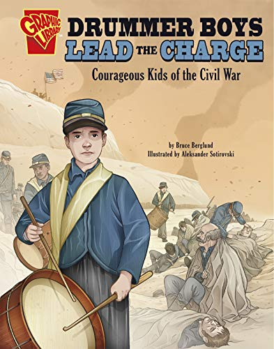 Drummer Boys Lead the Charge: Courageous Kids of the Civil War