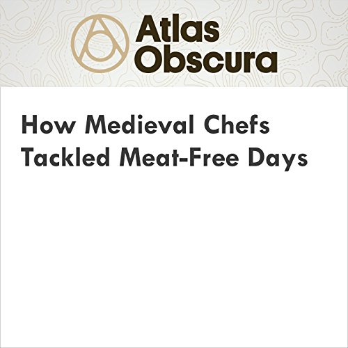 How Medieval Chefs Tackled Meat-Free Days audiobook cover art