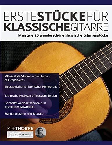 Erste Stücke für klassische Gitarre: Meistere 20 Wunderschöne Klassische Gitarrenstücke
