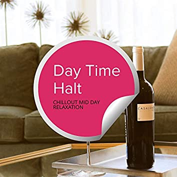 Day Time Halt - Chillout Mid Day Relaxation