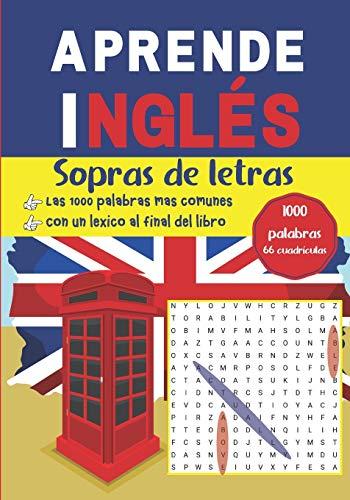 Aprende Inglés Sopras de letras 1000 palabras, 66 cuadrículas - Las 1000 palabras más comunes - Con un léxico al final del libro: Vocabulario inglés   ... Practica hablar inglés mientras te diviertes.