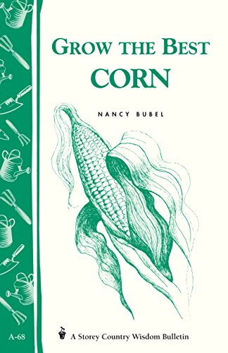 Grow the Best Corn (Country Wisdom Bulletins Volume a-68)