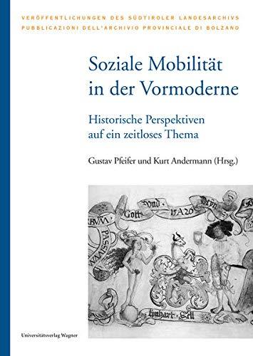 Soziale Mobilität in der Vormoderne: Historische Perspektiven auf ein zeitloses Thema. Akten der internationalen Tagung Brixen, Bischöfliche Hofburg ... des Südtiroler Landesarchivs)