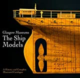Glasgow Museum the Ship Models: A History and Complete Illustrated Catalogue