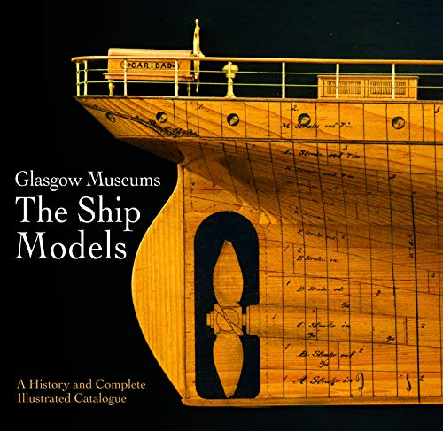 Glasgow Museums: The Ship Models: A History and Complete Illustrated Catalogue