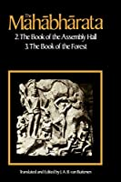 The Mahabharata: Part 2-The Book of the Assembly Hall and Part 3-The Book of the Forest (Mahabharata (English Translation by Univ of Chicago Press))