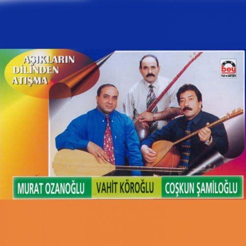 Murat Ozanoğlu, Vahit Köroğlu & Coşkun Şamiloğlu
