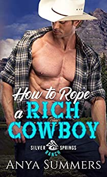 How To Rope A Rich Cowboy (Silver Springs Ranch Book 2) by [Anya  Summers]