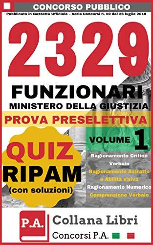 Concorso 2329 Funzionari Ministero della Giustizia - Quiz RIPAM Prova Preselettiva: Banca Dati Quiz (Volume 1) (Concorsi P.A.)