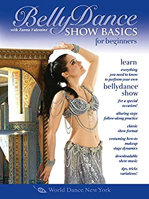 Belly Dance Show Basics for Beginners, with Tanna Valentine: Beginner bellydance classes, Belly dance instruction for performing