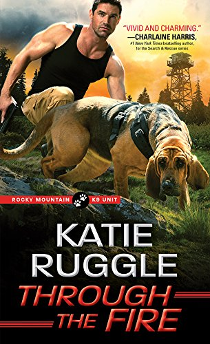 Through the Fire (Rocky Mountain K9 Unit Book 4)