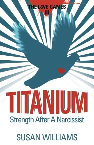 Titanium: Strength After A Narcissist: Volume 3 (The Love Games)