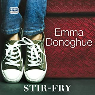 Stir-Fry                   By:                                                                                                                                 Emma Donoghue                               Narrated by:                                                                                                                                 Caroline Lennon                      Length: 7 hrs and 20 mins     16 ratings     Overall 3.9