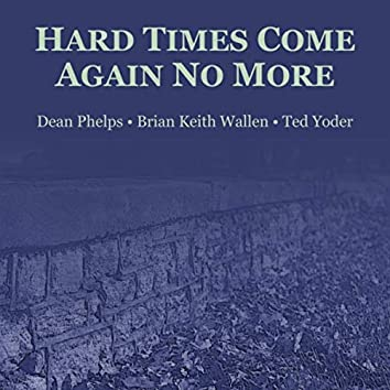 Hard Times Come Again No More (feat. Brian Keith Wallen & Ted Yoder)