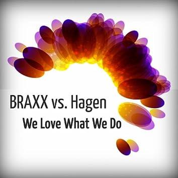 We Love What We Do Remixes (Braxx Vs. Hagen)