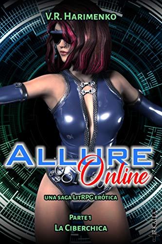 Allure Online: La ciberchica (Allure Online, una saga LitRPG erótica nº 1)