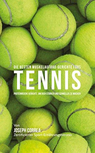 Die besten Muskelaufbau-Gerichte fürs Tennis: Proteinreiche Gerichte, um dich stärker und schneller zu machen