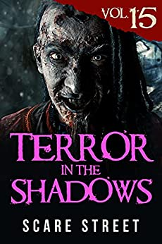 Terror in the Shadows Vol. 15: Horror Short Stories Collection with Scary Ghosts, Paranormal & Supernatural Monsters by [Scare Street, Ron Ripley, David Longhorn, Sara Clancy, Ryan C. Robert, Simon Cluett, Ian Fortey]